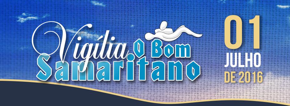 Vigília O Bom Samaritano será dia 01 de Julho 2016