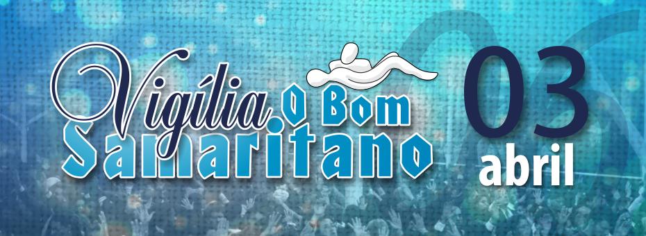 Vigília O Bom Samaritano será dia 03 de abril