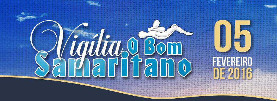 Vigília O Bom Samaritano será dia 05 de Fevereiro 2016