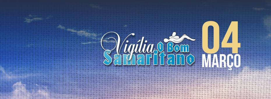 Vigília O Bom Samaritano será dia 04 de Março 2016