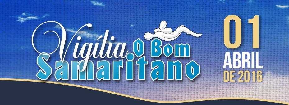 Vigília O Bom Samaritano será dia 01 de Abril 2016